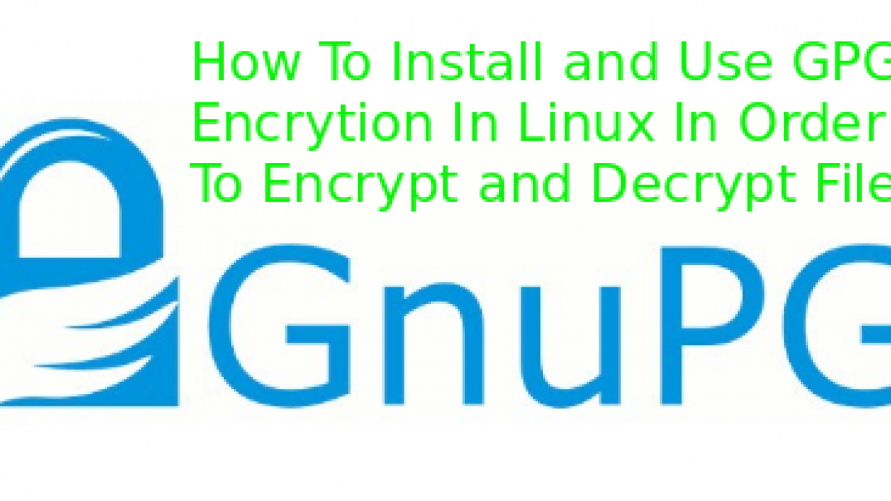 How To Install and Use GPG Encrytion In Linux In Order To