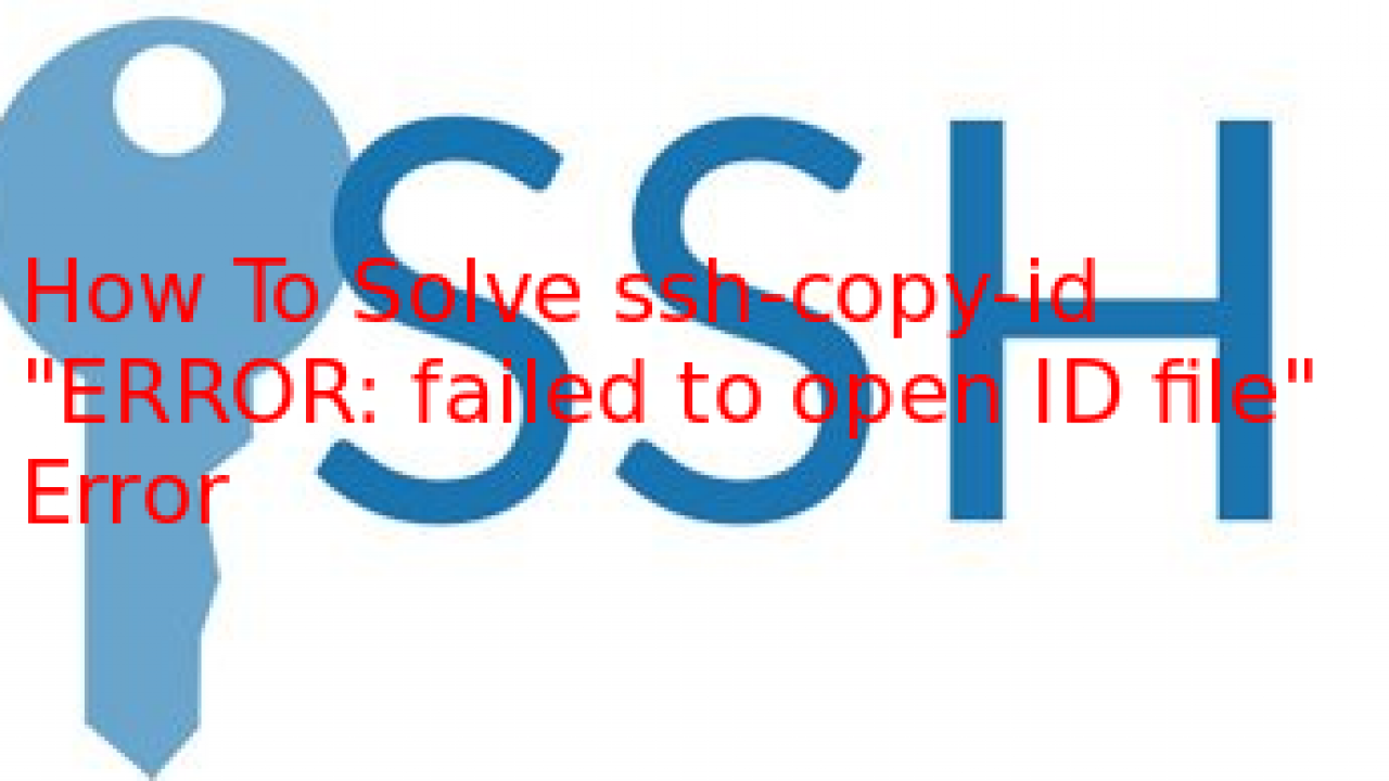 "How To Solve ssh-copy-id ""ERROR: failed to open ID file"" Error – POFTUT"