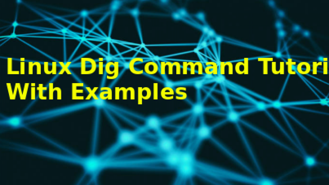 Linux Dig Command Tutorial With Examples – POFTUT