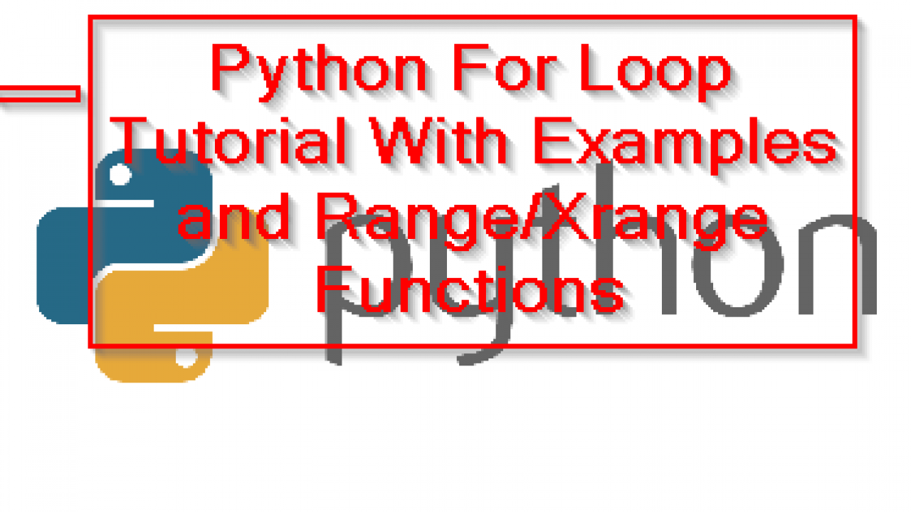 Python For Loop Tutorial With Examples and Range/Xrange