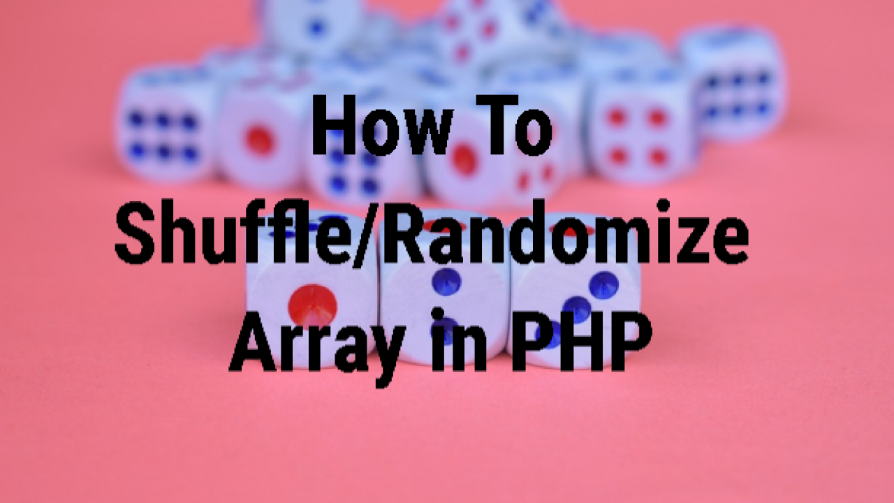 How To Shuffle/Randomize Array in PHP – POFTUT