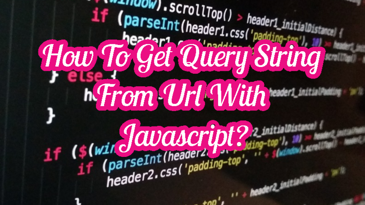 How To Get Query String From Url With Javascript? – POFTUT