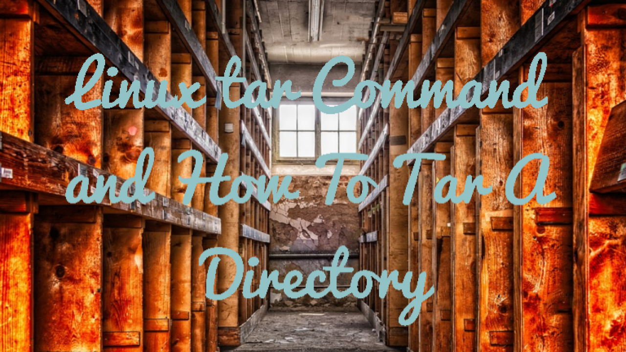 Linux tar Command and How To Tar A Directory – POFTUT