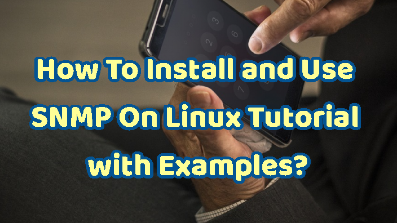 How To Install and Use SNMP On Linux Tutorial with Examples