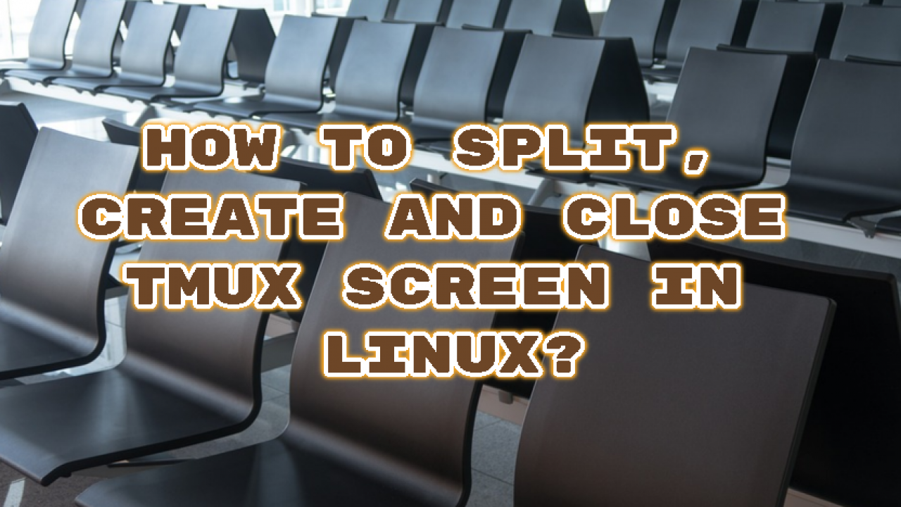 How To Split, Create and Close Tmux Screen In Linux? – POFTUT