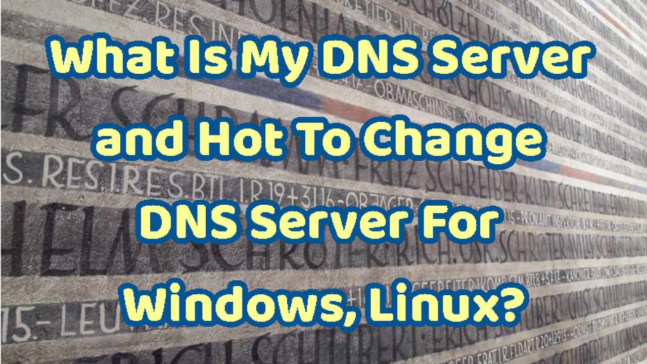 What Is My DNS Server and Hot To Change DNS Server For