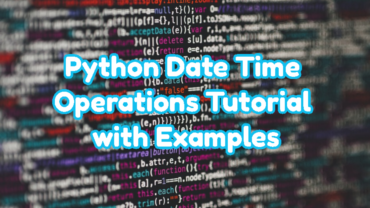 Python Date Time Operations Tutorial with Examples – POFTUT