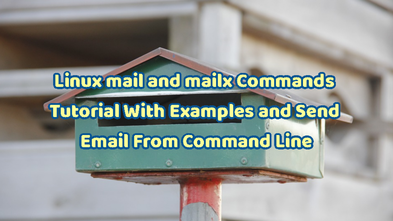 Linux mail and mailx Commands Tutorial With Examples and