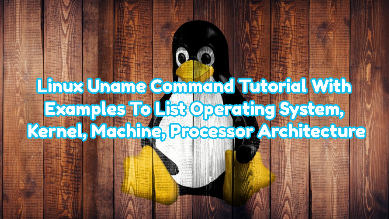 Linux Uname Command Tutorial With Examples To List Operating