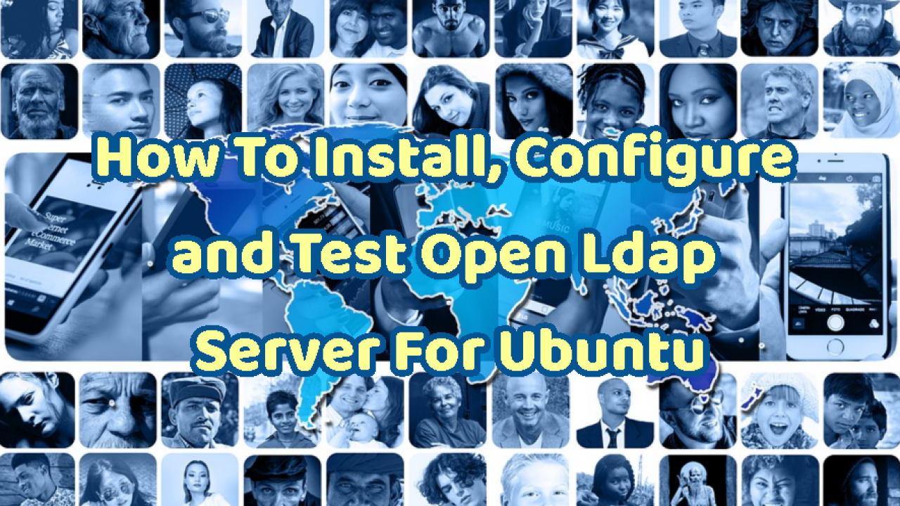 How To Install, Configure and Test Open Ldap Server For