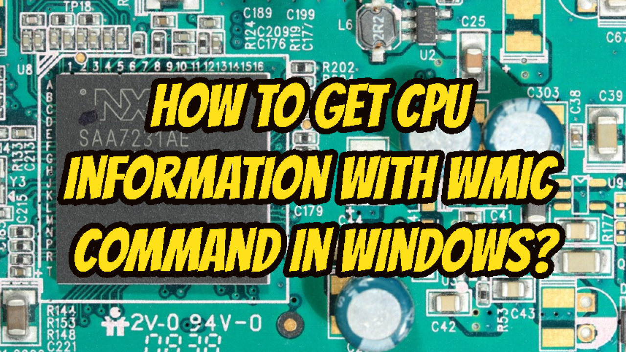 How To Get CPU Information With Wmic Command In Windows