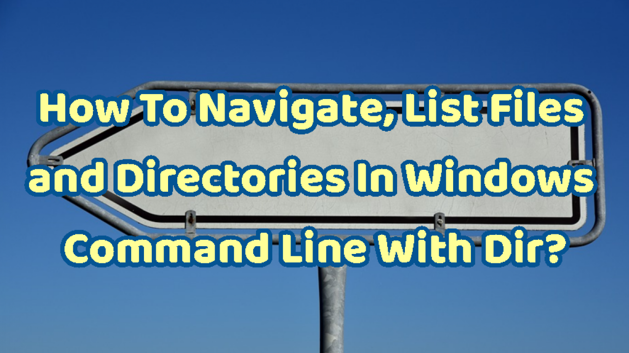 How To Navigate, List Files and Directories In Windows