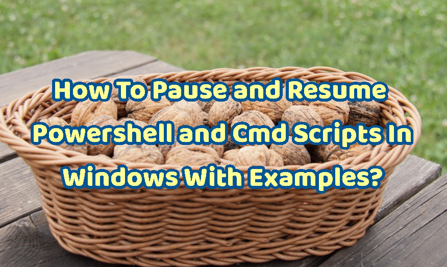 how to pause and resume powershell and cmd scripts in