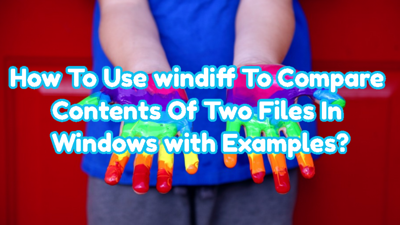 How To Use windiff To Compare Contents Of Two Files In