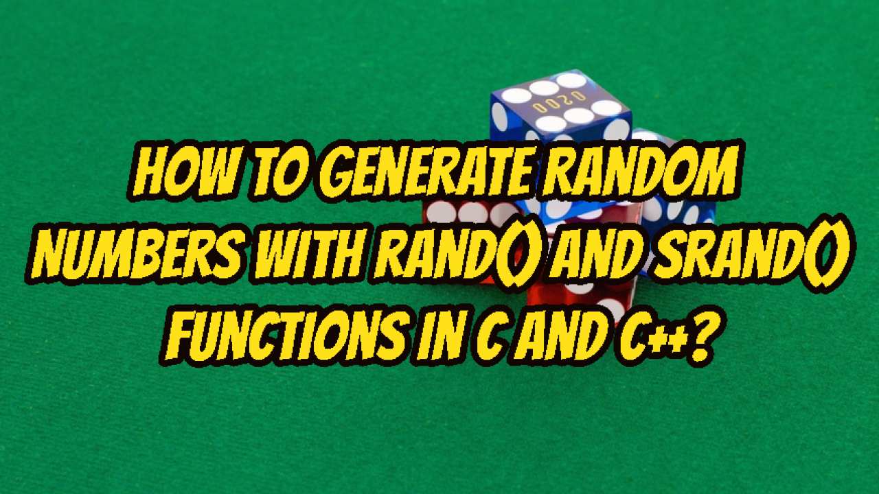 How To Generate Random Numbers with rand() and srand