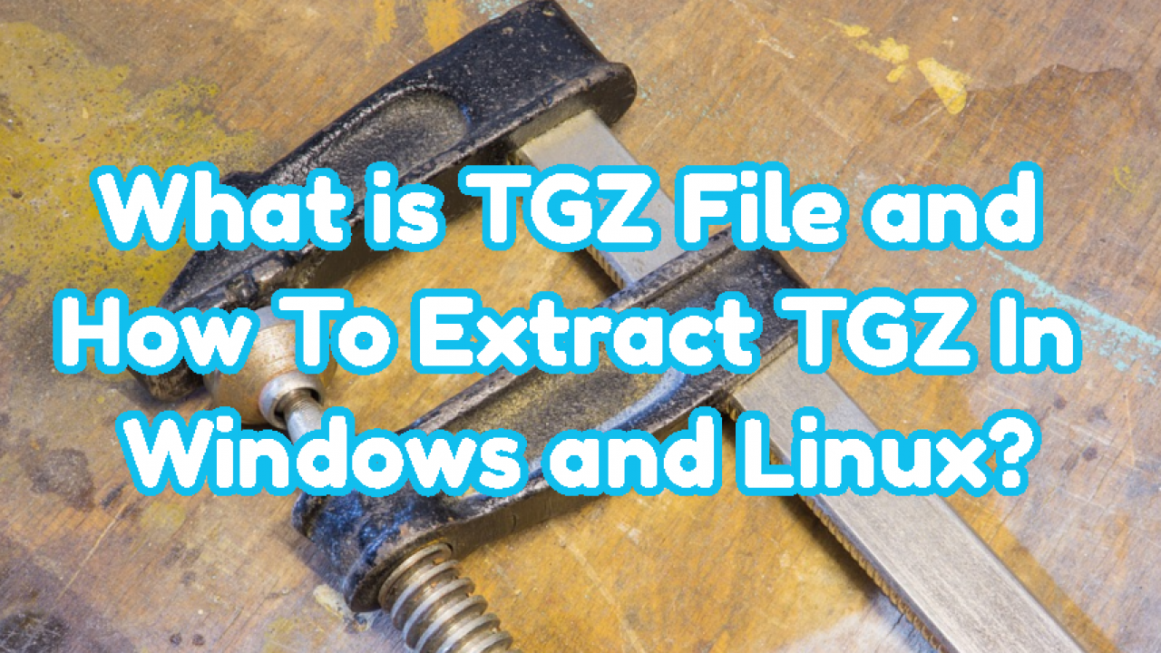 What is TGZ File and How To Extract TGZ In Windows and Linux? – POFTUT