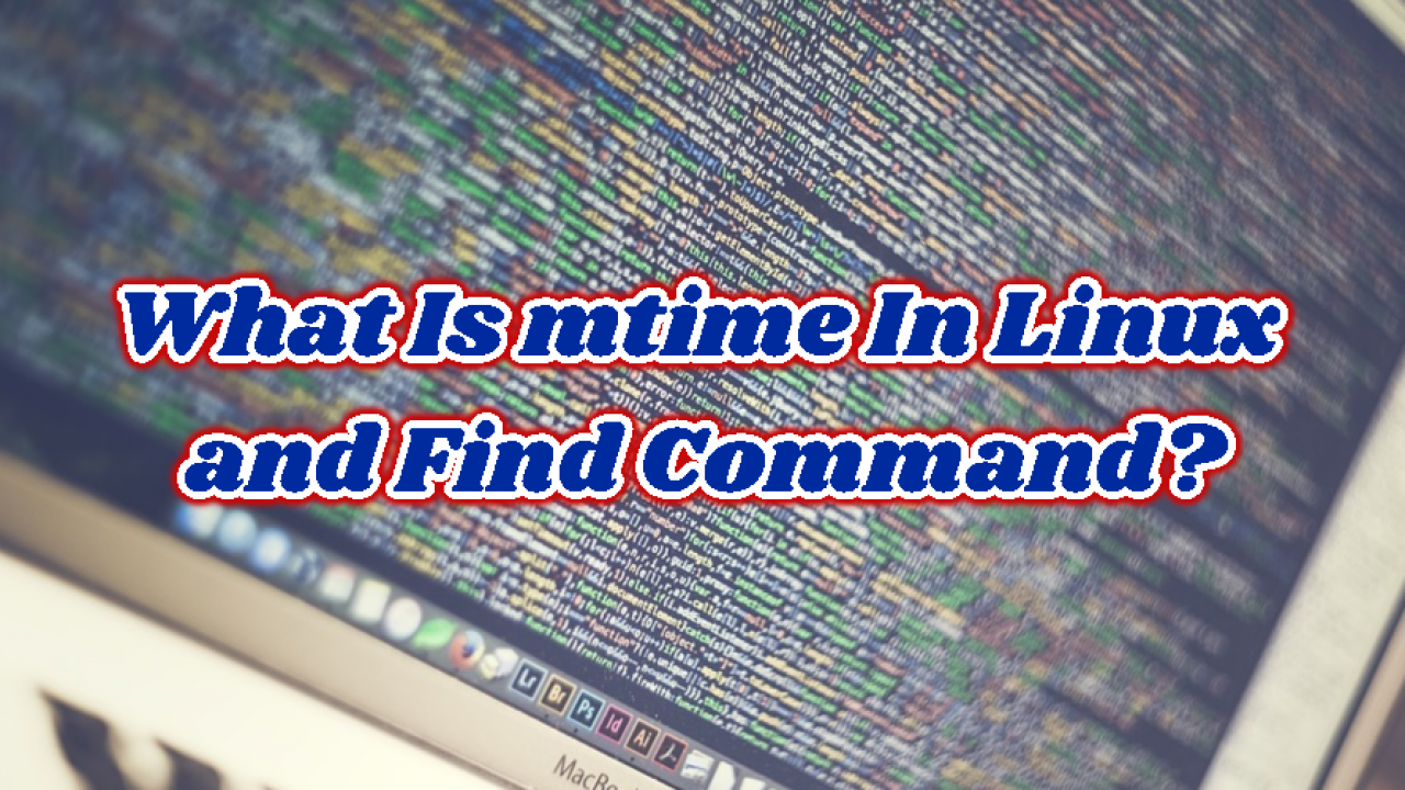 What Is mtime In Linux and Find Command? – POFTUT