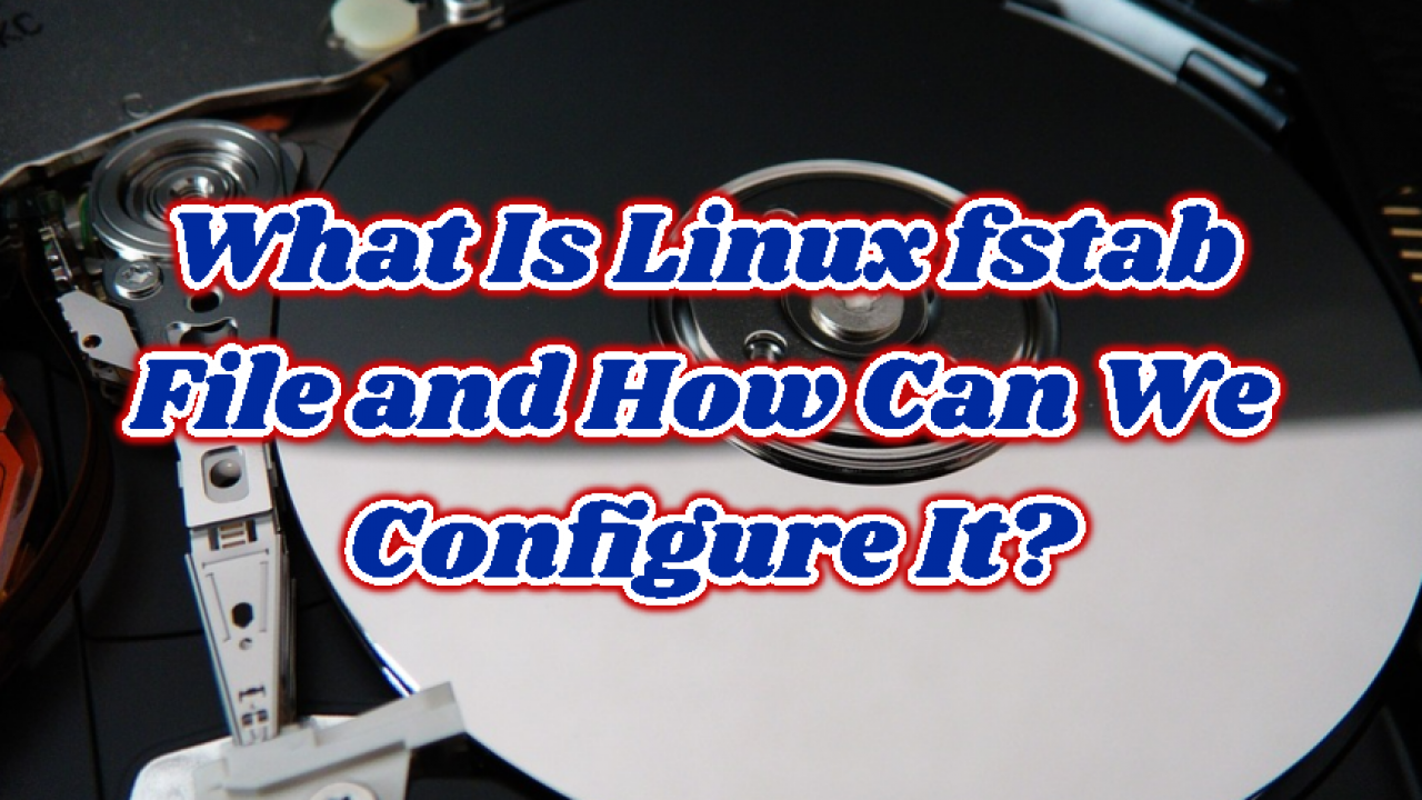 What Is Linux fstab File and How Can We Configure It? – POFTUT