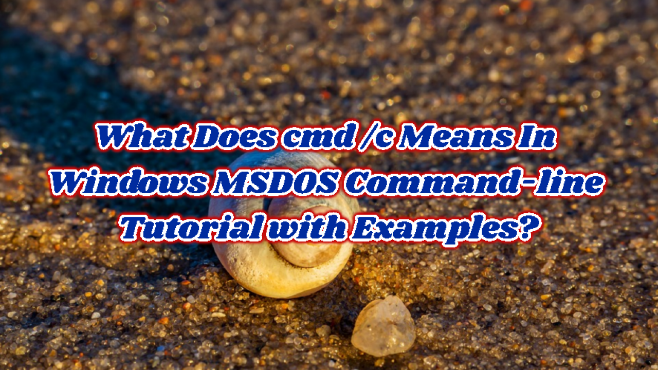 What Does CMD /C Means In Windows MS-DOS Command-line Tutorial with