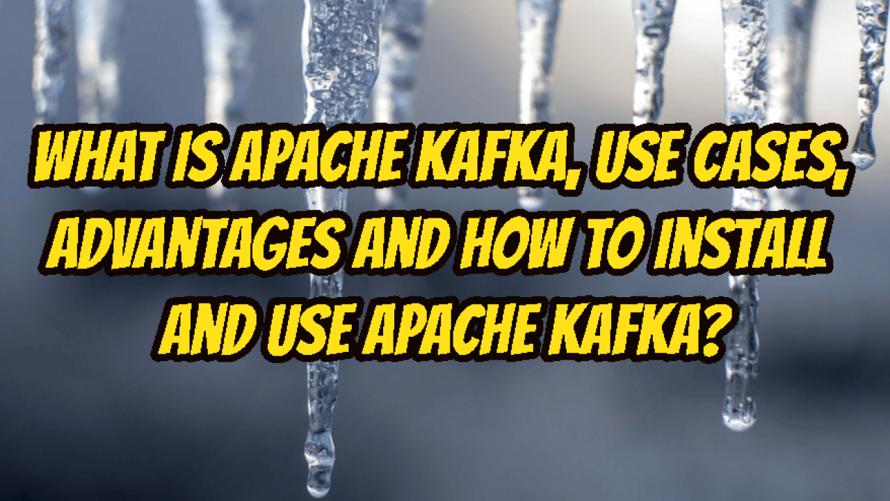 What Is Apache Kafka, Use Cases, Advantages and How To