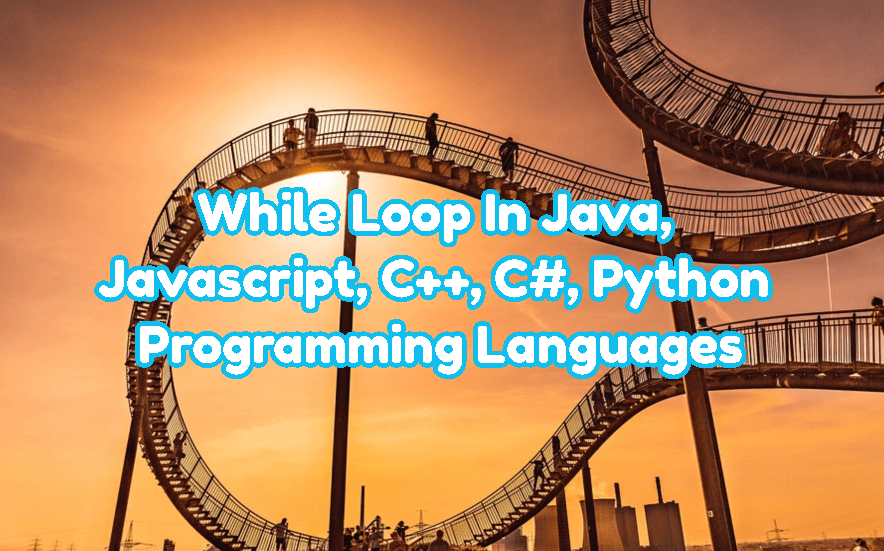 While Loop In Java, Javascript, C++, C#, Python Programming Languages