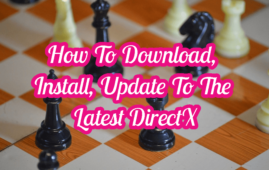 How To Download, Install, Update To The Latest DirectX