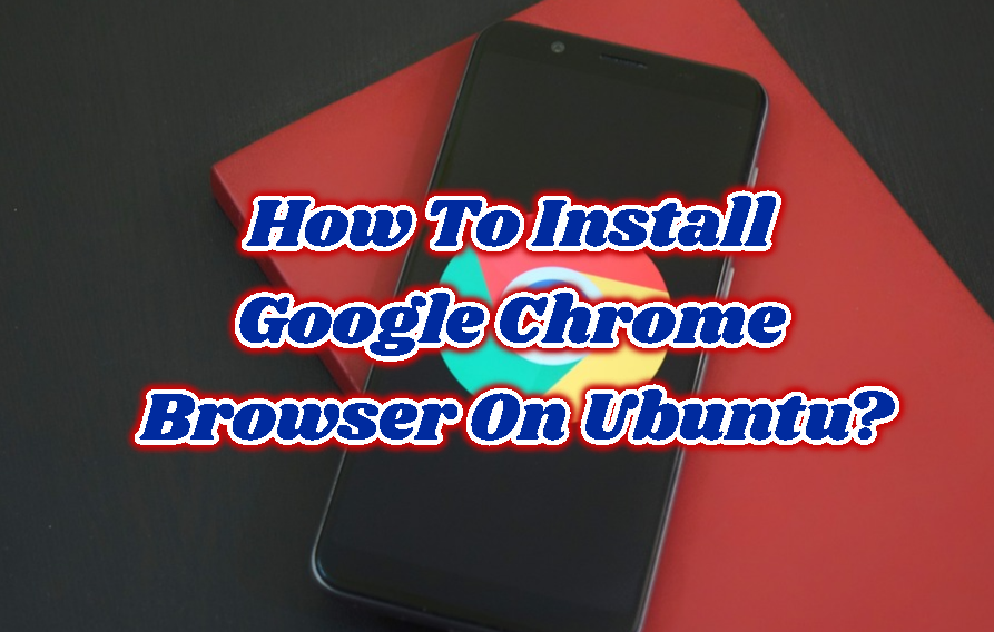 How To Install Google Chrome Browser On Ubuntu?