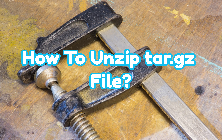 How To Unzip tar.gz File?
