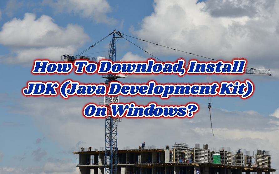 How To Download, Install JDK (Java Development Kit) On Windows?