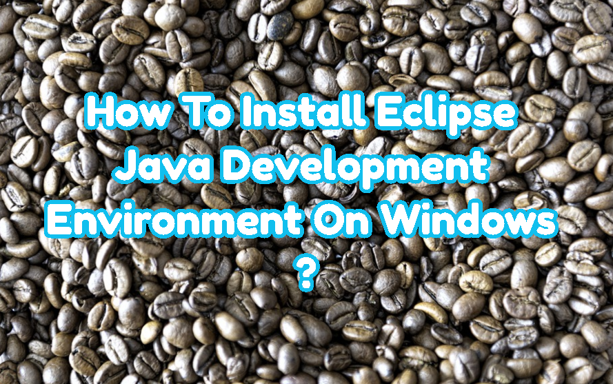How To Install Eclipse Java Development Environment On Windows ?