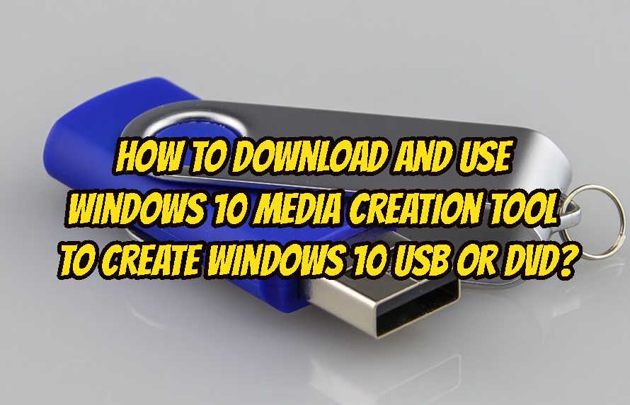How To Download and Use Windows 10 Media Creation Tool To Create Windows 10 USB or DVD?