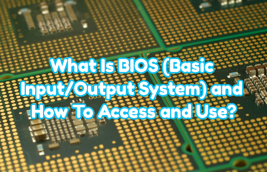 What Is BIOS (Basic Input/Output System) and How To Access and Use?