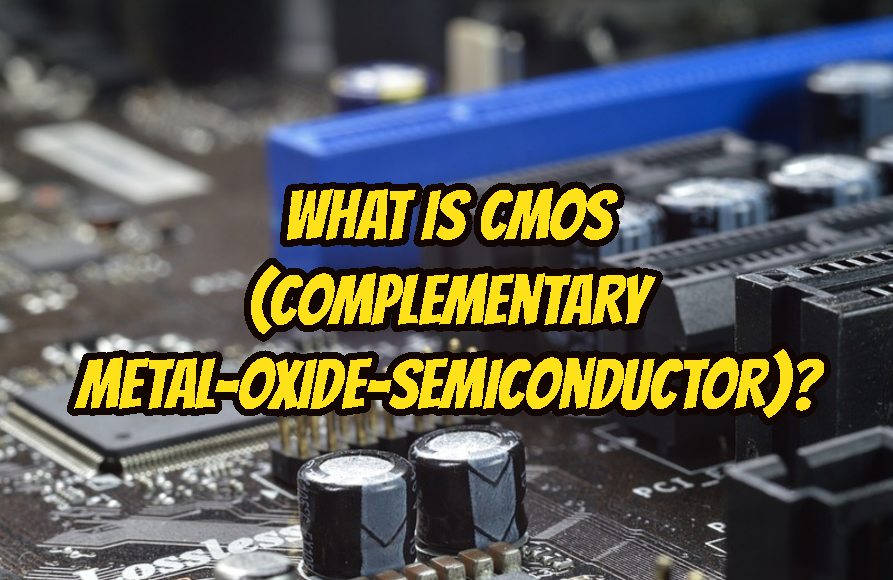 What Is CMOS (Complementary Metal-Oxide-Semiconductor)?