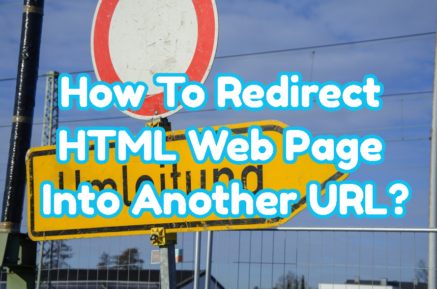 How To Redirect HTML Web Page Into Another URL?