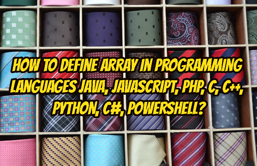 How To Define Array In Programming Languages Java, JavaScript, PHP, C, C++, Python, C#, PowerShell?