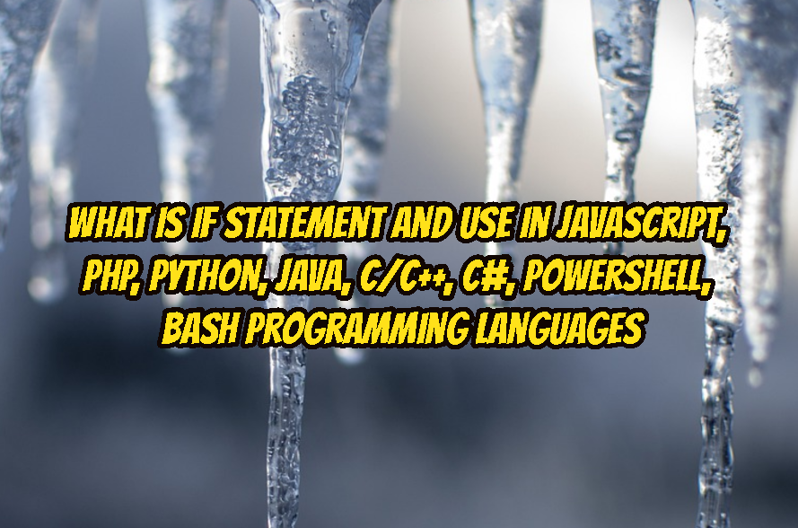 What Is If Statement and Use In JavaScript, PHP, Python, Java, C/C++, C#, PowerShell, Bash Programming Languages
