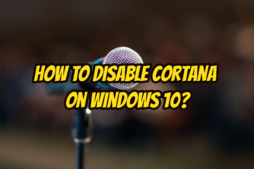 How To Disable Cortana on Windows 10?