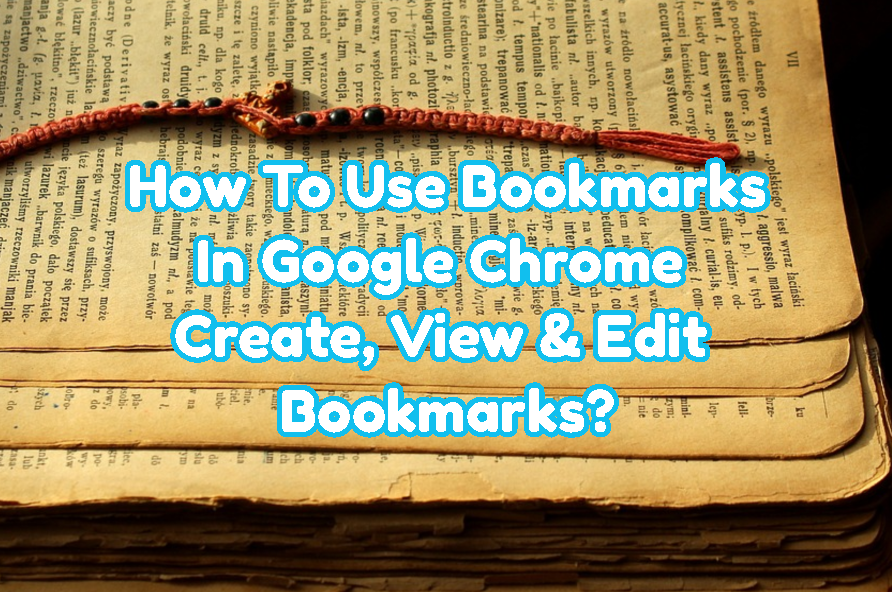 How To Use Bookmarks In Google Chrome - Create, View & Edit Bookmarks?