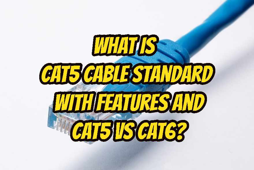 What Is CAT5 Cable Standard with Features and CAT5 vs CAT6?