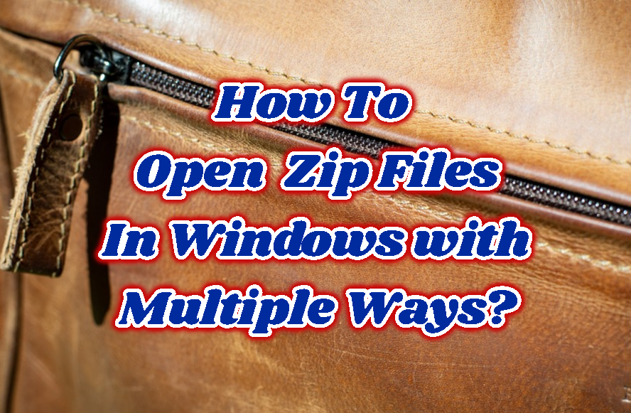How To Open Zip Files In Windows with Multiple Ways?