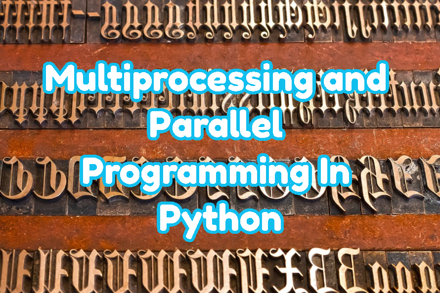 Multiprocessing and Parallel Programming In Python