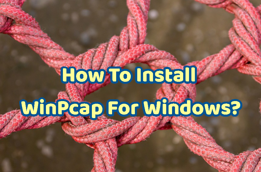 How To Install WinPcap For Windows?