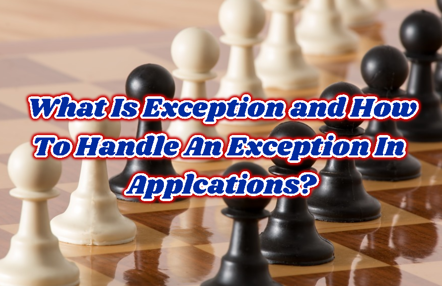 What Is Exception and How To Handle An Exception In Applcations?