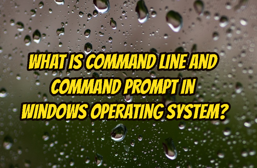 What Is Command Line and Command Prompt In Windows Operating System?