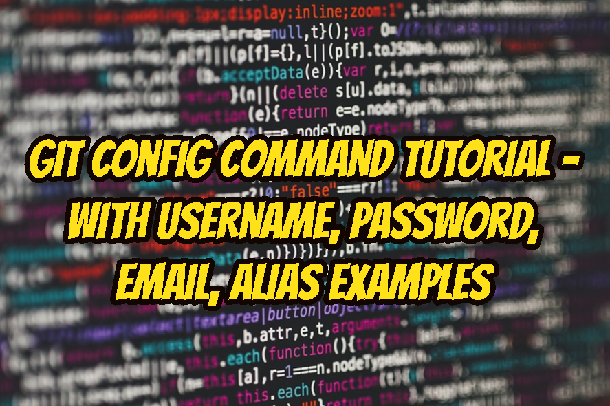 Git Config Command Tutorial - with Username, Password, Email, Alias Examples