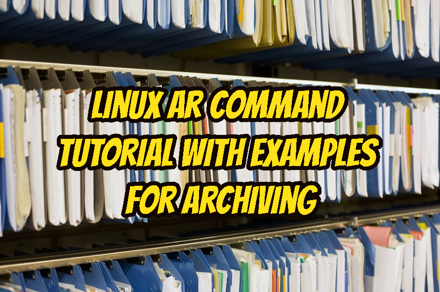 Linux ar Command Tutorial with Examples For Archiving