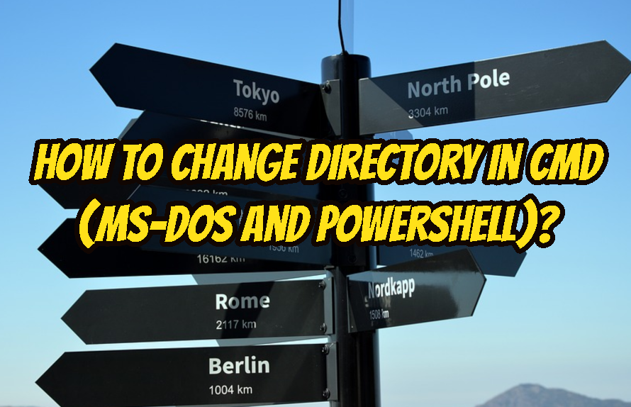 How To Change Directory In CMD (MS-DOS and PowerShell)?