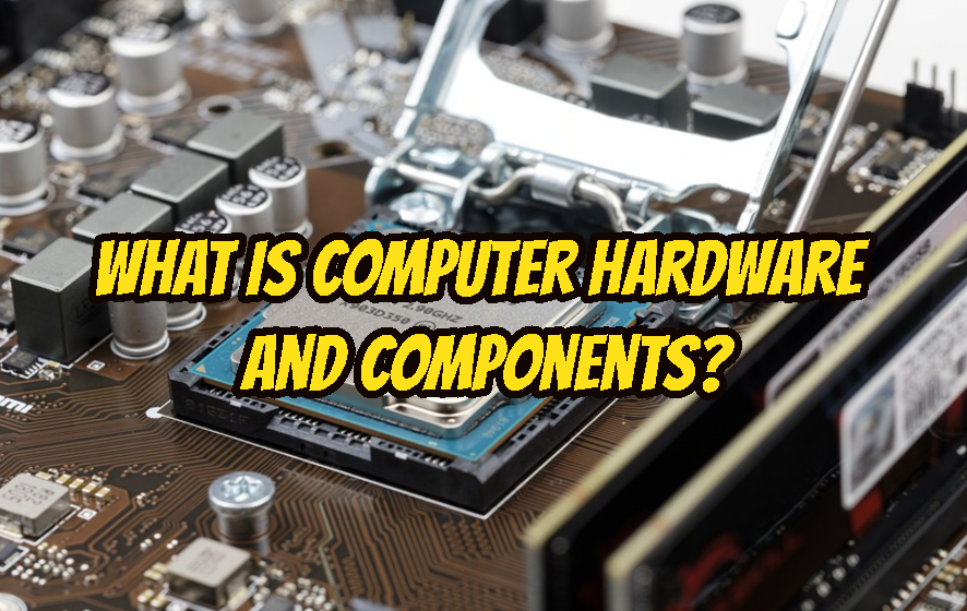 What Is Computer Hardware and Components?