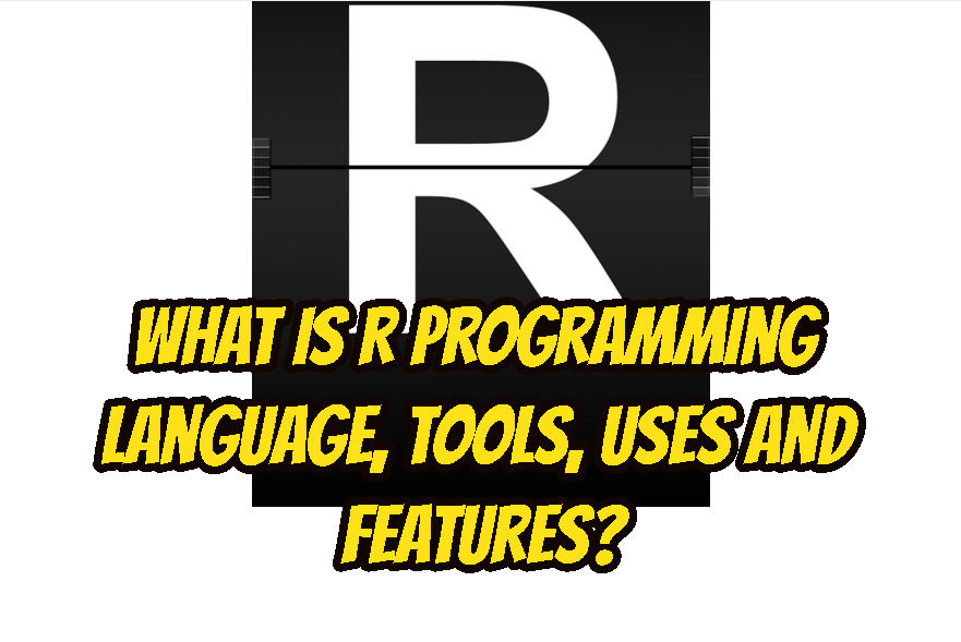 What Is R Programming Language, Tools, Uses and Features?