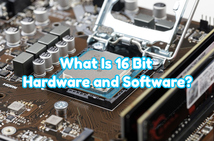What Is 16 Bit Hardware and Software?